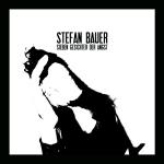 Stefan Bauer - Sieben Gesichter der Angst
